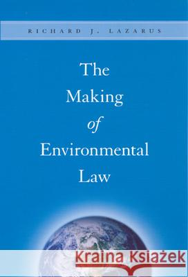 The Making of Environmental Law Richard J. Lazarus 9780226469720