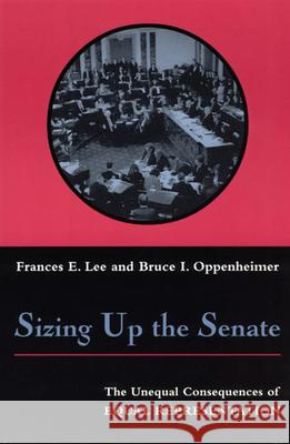 Sizing Up the Senate: The Unequal Consequences of Equal Representation Frances E. Lee Bruce I. Oppenheimer Bruce I. Oppenheimer 9780226470061
