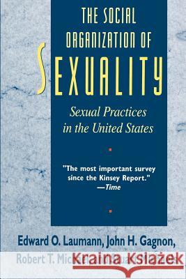 The Social Organization of Sexuality : Sexual Practices in the United States Edward O. Laumann Robert T. Michael Stuart Michaels 9780226470207