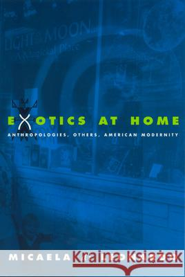 Exotics at Home: Anthropologies, Others, and American Modernity Micaela D 9780226472645
