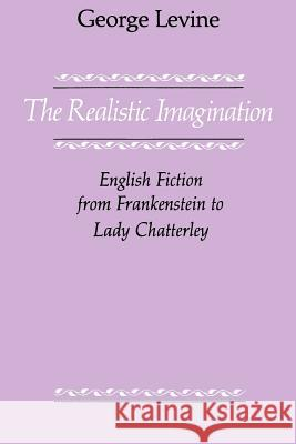 The Realistic Imagination: English Fiction from Frankenstein to Lady Chatterly George Levine 9780226475516