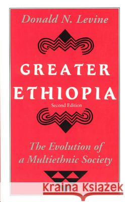 Greater Ethiopia: The Evolution of a Multiethnic Society Donald N. Levine 9780226475615