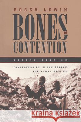 Bones of Contention: Controversies in the Search for Human Origins Roger Lewin 9780226476513