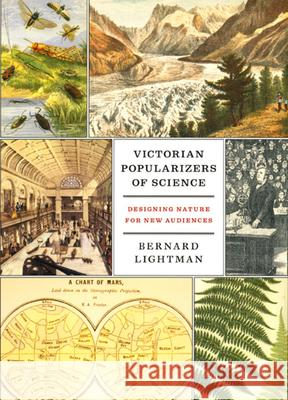 Victorian Popularizers of Science: Designing Nature for New Audiences Bernard Lightman 9780226481180 University of Chicago Press
