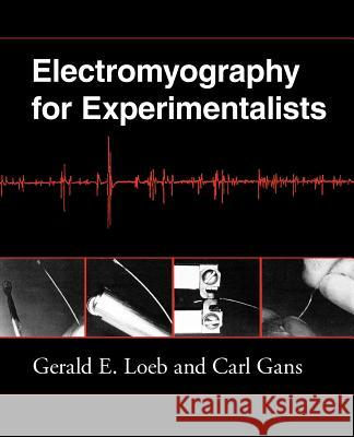 Electromyography for Experimentalists Gerald E. Loeb Carl Gans Carl Gans 9780226490151