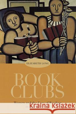 Book Clubs: Women and the Uses of Reading in Everyday Life Long                                     Elizabeth Long 9780226492629
