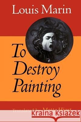 To Destroy Painting Louis Marin Louis Marin Mette Hjort 9780226505350