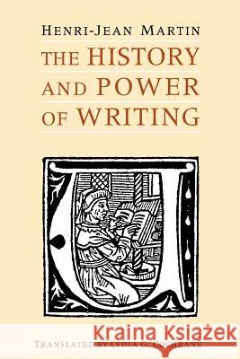 The History and Power of Writing Henri-Jean Martin Lydia G. Cochrane 9780226508368