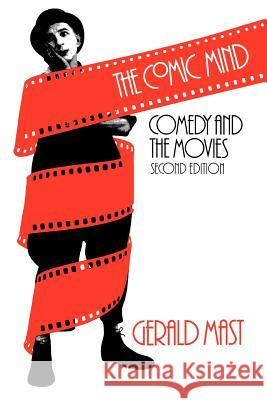 The Comic Mind: Comedy and the Movies Gerald Mast 9780226509785