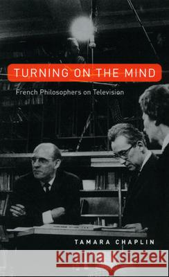 Turning on the Mind: French Philosophers on Television Tamara Chaplin 9780226509914