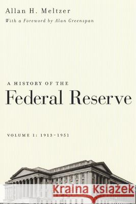 A History of the Federal Reserve, Volume 1: 1913-1951 Allan H. Meltzer Alan Greenspan 9780226520001