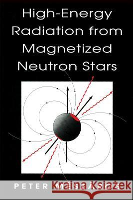 High-Energy Radiation from Magnetized Neutron Stars Peter Meszaros 9780226520940