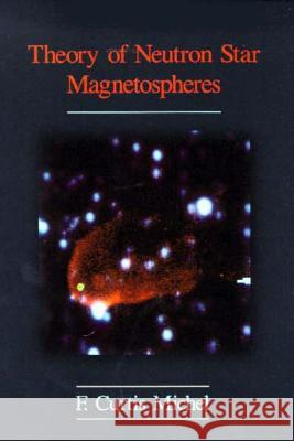 Theory of Neutron Star Magnetospheres F. Curtis Michael F. Curtis Michel 9780226523316