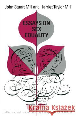 Essays on Sex Equality John Stuart Mill Harriet T. Mill Alice S. Rossi 9780226525464 University of Chicago Press
