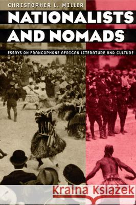 Nationalists and Nomads: Essays on Francophone African Literature and Culture Christopher L. Miller 9780226528045