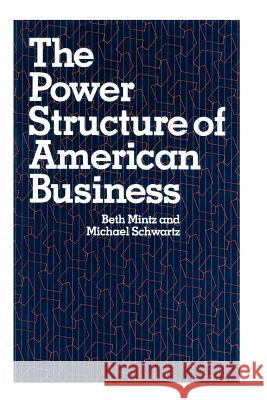 The Power Structure of American Business Beth Mintz Michael Schwartz 9780226531090
