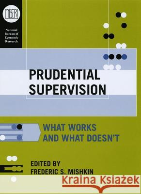 Prudential Supervision: What Works and What Doesn't Frederic S. Mishkin 9780226531885