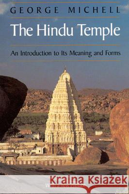 The Hindu Temple : An Introduction to Its Meaning and Forms George Michell 9780226532301