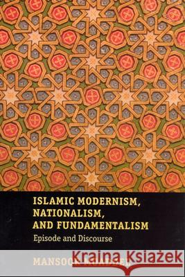 Islamic Modernism, Nationalism, and Fundamentalism : Episode and Discourse Mansoor Moaddel 9780226533339