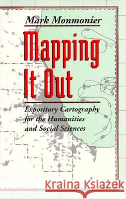Mapping It Out: Expository Cartography for the Humanities and Social Sciences Mark Monmonier 9780226534176