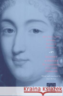 Against Marriage: The Correspondence of La Grande Mademoiselle Anne-Marie-Loui D'Orleans Montpensier Anne-Marie-Louise, Duchesse D'Orleans Joan Dejean 9780226534923