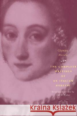 The Complete Writings of an Italian Heretic Susan Stewart Olympia Fulvia Morata Holt N. Parker 9780226536699