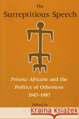 The Surreptitious Speech: Presence Africaine and the Politics of Otherness 1947-1987 V. Y. Mudimbe 9780226545073