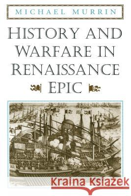 History and Warfare in Renaissance Epic Michael Murrin 9780226554051