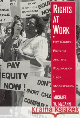 Rights at Work: Pay Equity Reform and the Politics of Legal Mobilization Michael McCann 9780226555720