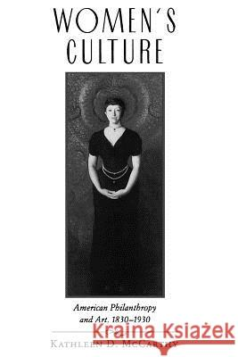 Women's Culture: American Philanthropy and Art, 1830-1930 Kathleen D. McCarthy 9780226555843