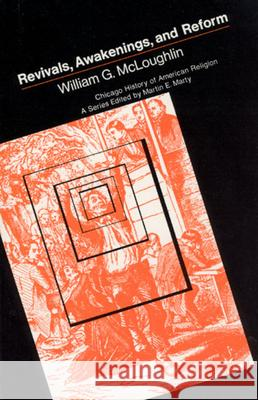 Revivals, Awakening and Reform William G. McLoughlin 9780226560922
