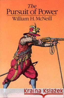The Pursuit of Power: Technology, Armed Force, and Society Since A.D. 1000 William H. McNeill 9780226561585