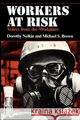 Workers At Risk : Voices from the Workplace Dorothy Nelkin Michael S. Brown 9780226571287