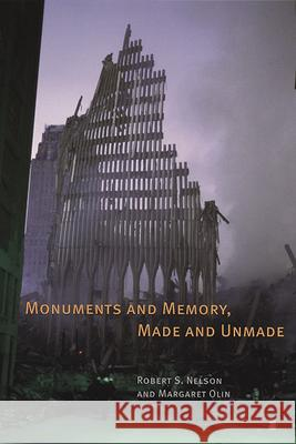 Monuments and Memory, Made and Unmade Nelson                                   Olin                                     Robert S. Nelson 9780226571584