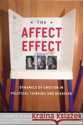 The Affect Effect : Dynamics of Emotion in Political Thinking and Behavior W. Russell Neuman George E. Marcus Ann N. Crigler 9780226574424
