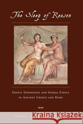 The Sleep of Reason: Erotic Experience and Sexual Ethics in Ancient Greece and Rome Martha Craven Nussbaum Juha Sihvola 9780226609157 University of Chicago Press