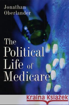 The Political Life of Medicare Jonathan Oberlander 9780226615967