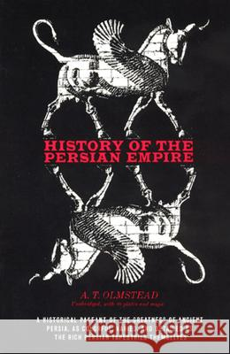 History of the Persian Empire Arthur T. Olmstead A. T. Olmstead 9780226627779