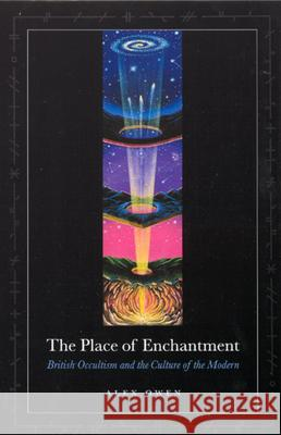 The Place of Enchantment: British Occultism and the Culture of the Modern Alex Owen 9780226642048 University of Chicago Press