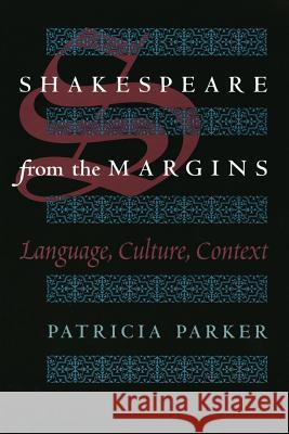 Shakespeare from the Margins: Language, Culture, Context Patricia A. Parker 9780226645858