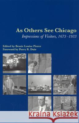 As Others See Chicago: Impressions of Visitors, 1673-1933 Bessie Louise Pierce Gregory Ed. Pierce 9780226668215