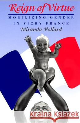 Reign of Virtue: Mobilizing Gender in Vichy France Miranda Pollard Catharine R. Stimpson 9780226673509