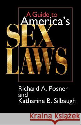 A Guide to America's Sex Laws Richard A. Posner Katharine B. Silbaugh Katharine B. Silbaugh 9780226675657