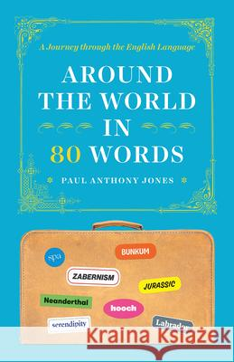 Around the World in 80 Words: A Journey Through the English Language Paul Anthony Jones   9780226682792