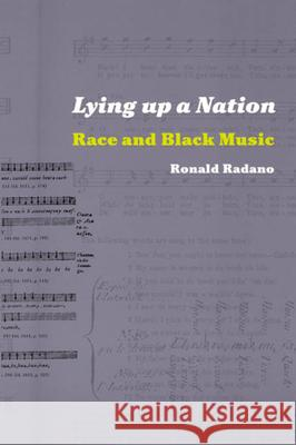 Lying Up a Nation: Race and Black Music Ronald Michael Radano 9780226701981