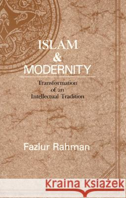 Islam and Modernity : Transformation of an Intellectual Tradition Fazlur Rahman 9780226702841