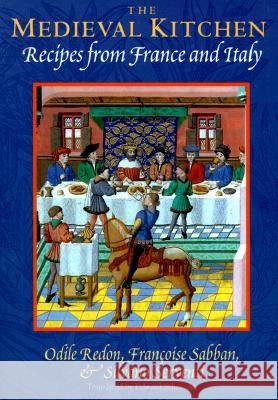 The Medieval Kitchen: Recipes from France and Italy Odile Redon Francoise Sabban Silvano Serventi 9780226706856