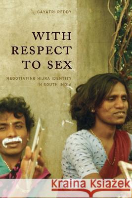 With Respect to Sex : Negotiating Hijra Identity in South India Reddy Gayarti 9780226707563