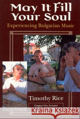 May It Fill Your Soul: Experiencing Bulgarian Music Timothy Rice 9780226711225