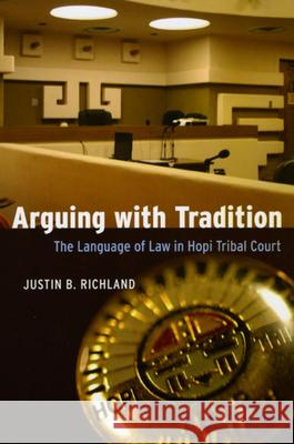 Arguing with Tradition: The Language of Law in Hopi Tribal Court  9780226712956